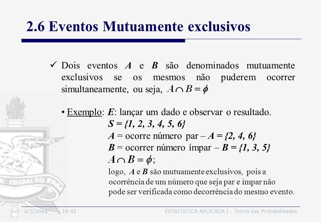 6/5/2014 19:44ESTATÍSTICA APLICADA I - Teoria das Probabilidades 2.6 Eventos Mutuamente exclusivos Dois eventos A e B são denominados mutuamente exclu