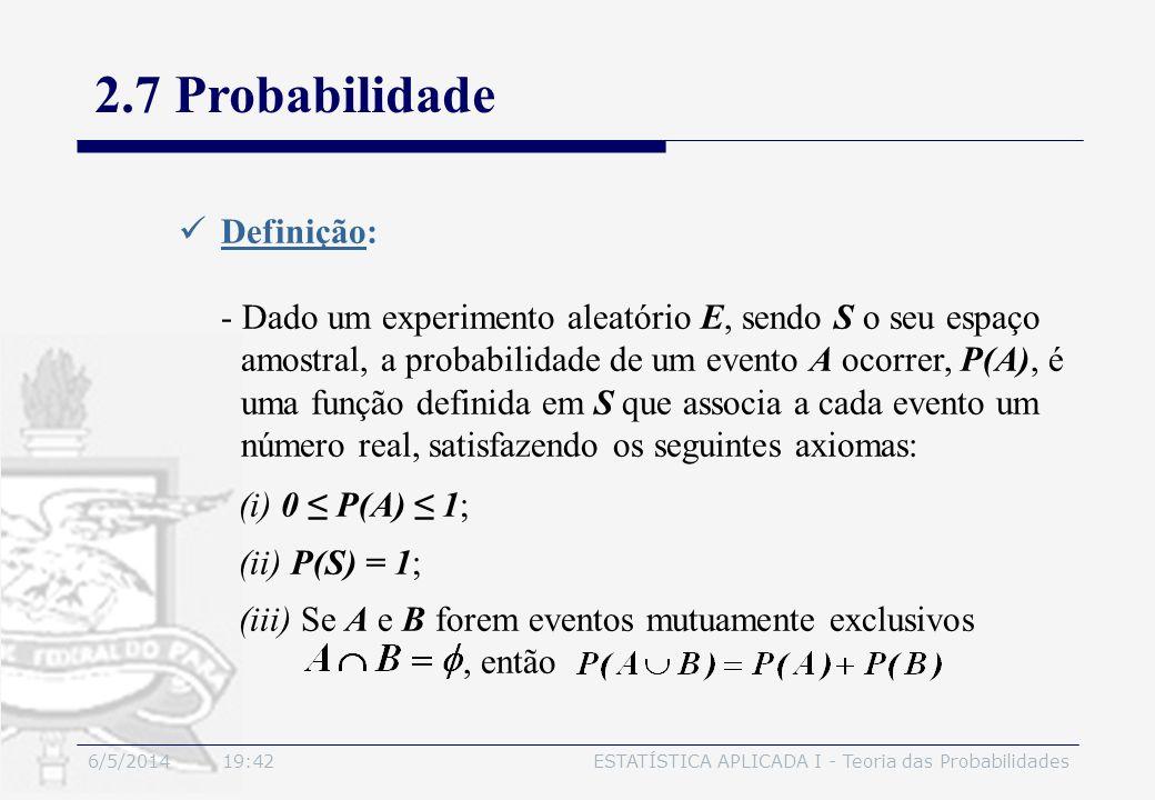 6/5/2014 19:44ESTATÍSTICA APLICADA I - Teoria das Probabilidades 2.7 Probabilidade Definição: - Dado um experimento aleatório E, sendo S o seu espaço