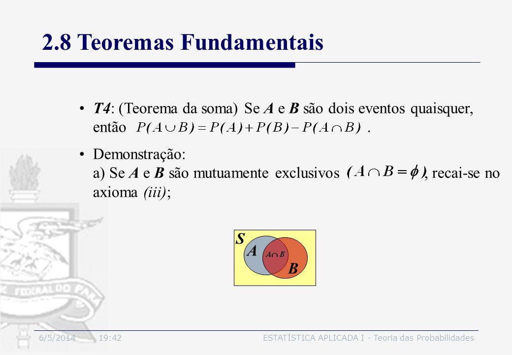 6/5/2014 19:44ESTATÍSTICA APLICADA I - Teoria das Probabilidades T4: (Teorema da soma) Se A e B são dois eventos quaisquer, então. Demonstração: a) Se