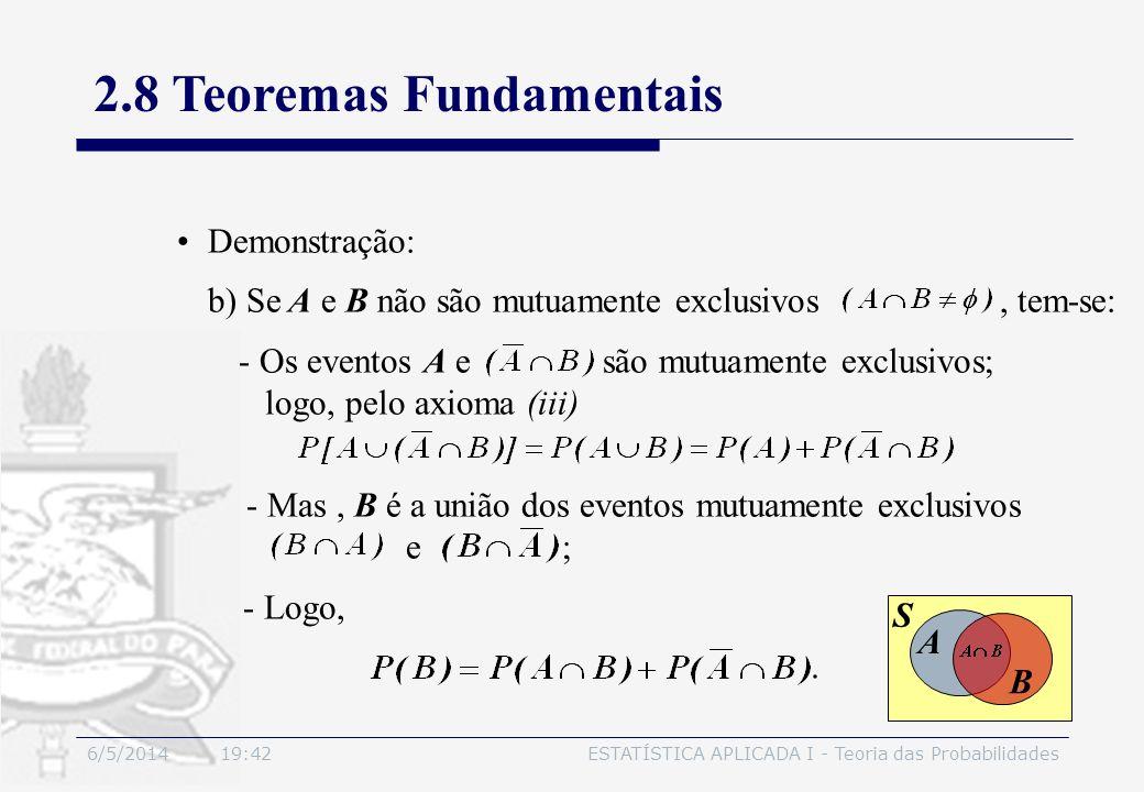 6/5/2014 19:44ESTATÍSTICA APLICADA I - Teoria das Probabilidades Demonstração: b) Se A e B não são mutuamente exclusivos, tem-se: - Os eventos A e são