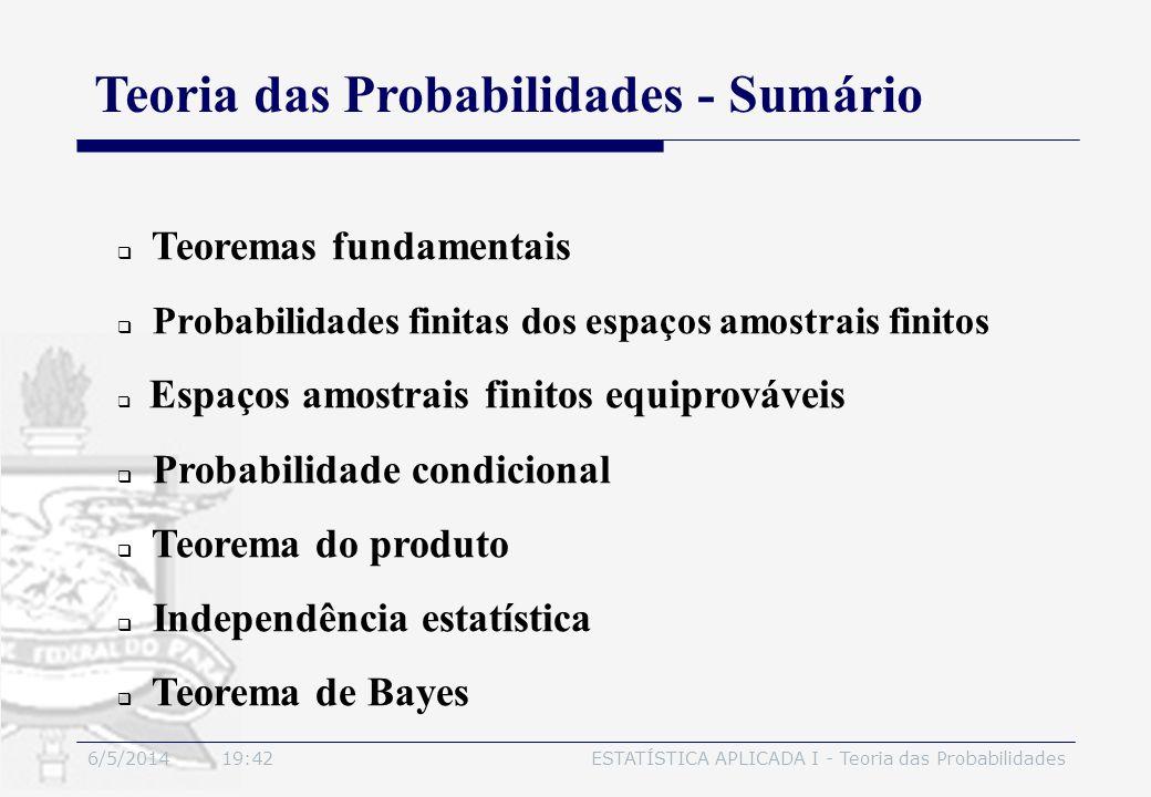 6/5/2014 19:44ESTATÍSTICA APLICADA I - Teoria das Probabilidades Exemplo: No experimento do lançamento de dois dados, considere os eventos: A = {(x 1,x 2 )|(x 1 + x 2 ) = 10} e B = {(x 1,x 2 )| x 1 > x 2 }, onde x 1 é o resultado do dado 1 e x 2 o resultado do dado 2.