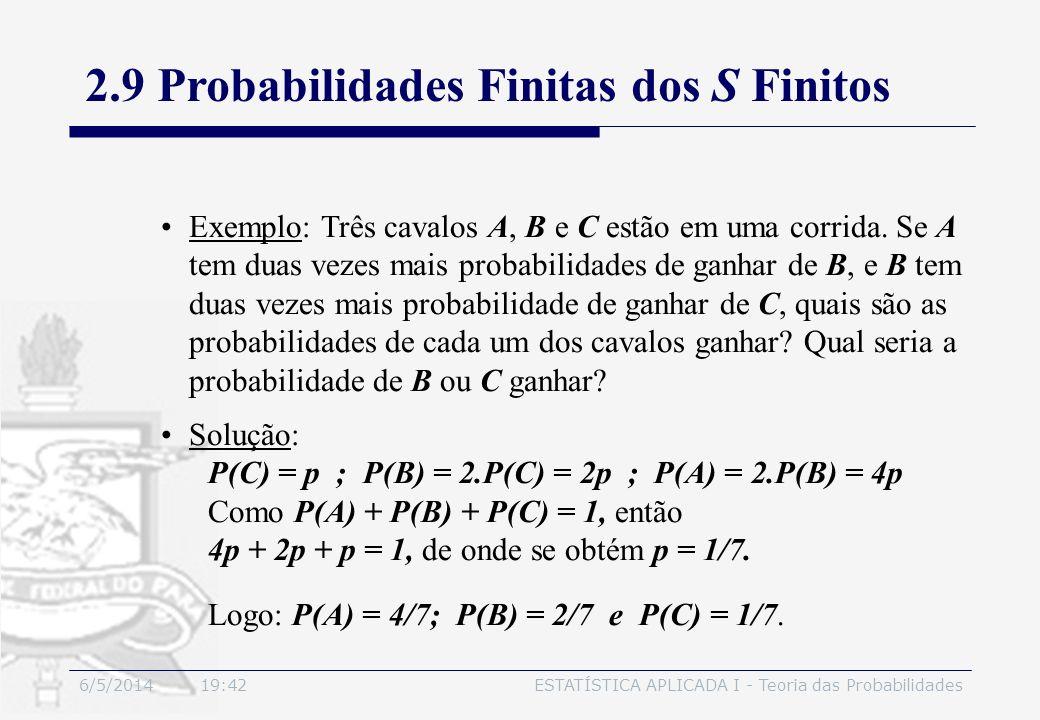 6/5/2014 19:44ESTATÍSTICA APLICADA I - Teoria das Probabilidades Exemplo: Três cavalos A, B e C estão em uma corrida. Se A tem duas vezes mais probabi