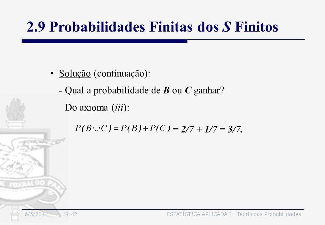 6/5/2014 19:44ESTATÍSTICA APLICADA I - Teoria das Probabilidades Solução (continuação): - Qual a probabilidade de B ou C ganhar? Do axioma (iii): = 2/