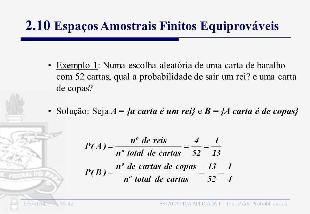 6/5/2014 19:44ESTATÍSTICA APLICADA I - Teoria das Probabilidades Exemplo 1: Numa escolha aleatória de uma carta de baralho com 52 cartas, qual a proba