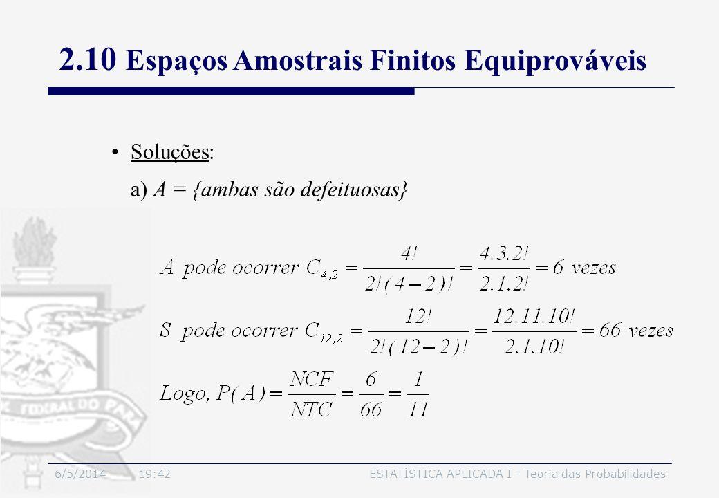 6/5/2014 19:44ESTATÍSTICA APLICADA I - Teoria das Probabilidades Soluções: a) A = {ambas são defeituosas} 2.10 Espaços Amostrais Finitos Equiprováveis