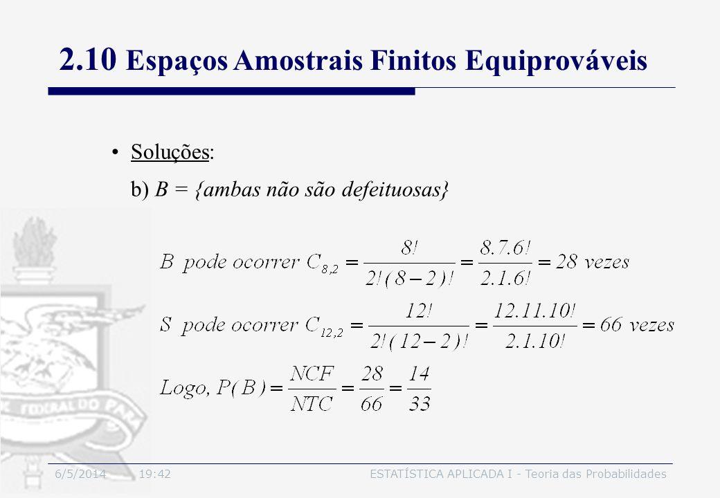 6/5/2014 19:44ESTATÍSTICA APLICADA I - Teoria das Probabilidades Soluções: b) B = {ambas não são defeituosas} 2.10 Espaços Amostrais Finitos Equiprová