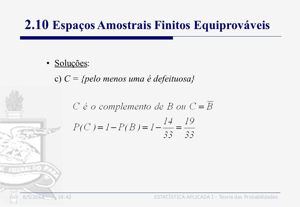 6/5/2014 19:44ESTATÍSTICA APLICADA I - Teoria das Probabilidades Soluções: c) C = {pelo menos uma é defeituosa} 2.10 Espaços Amostrais Finitos Equipro