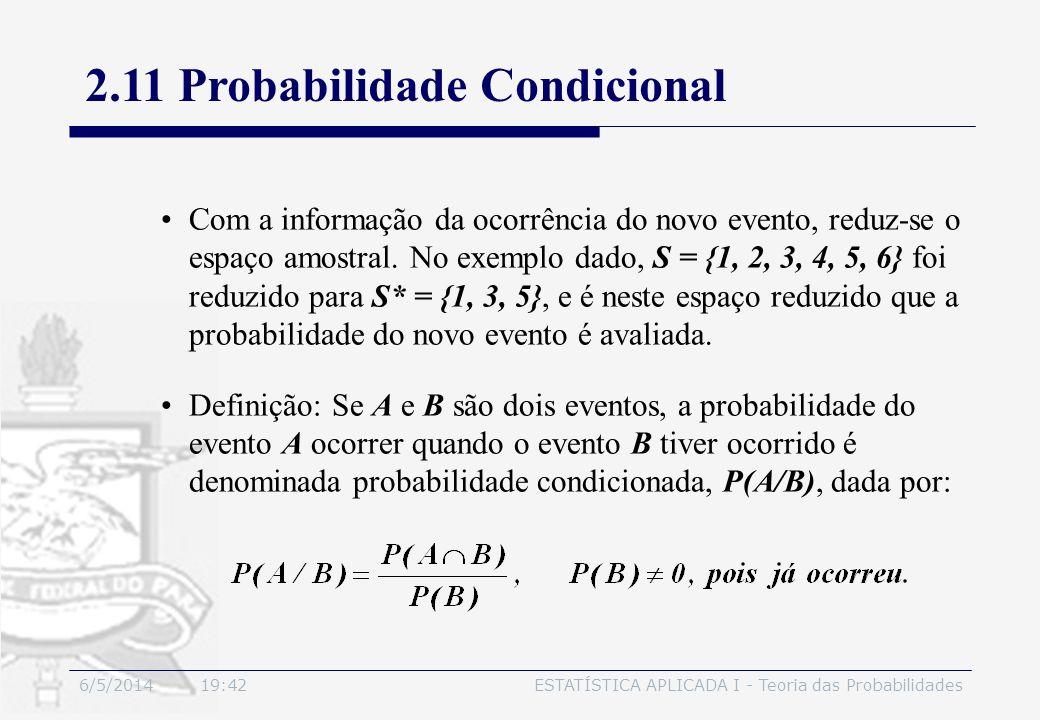6/5/2014 19:44ESTATÍSTICA APLICADA I - Teoria das Probabilidades Com a informação da ocorrência do novo evento, reduz-se o espaço amostral. No exemplo