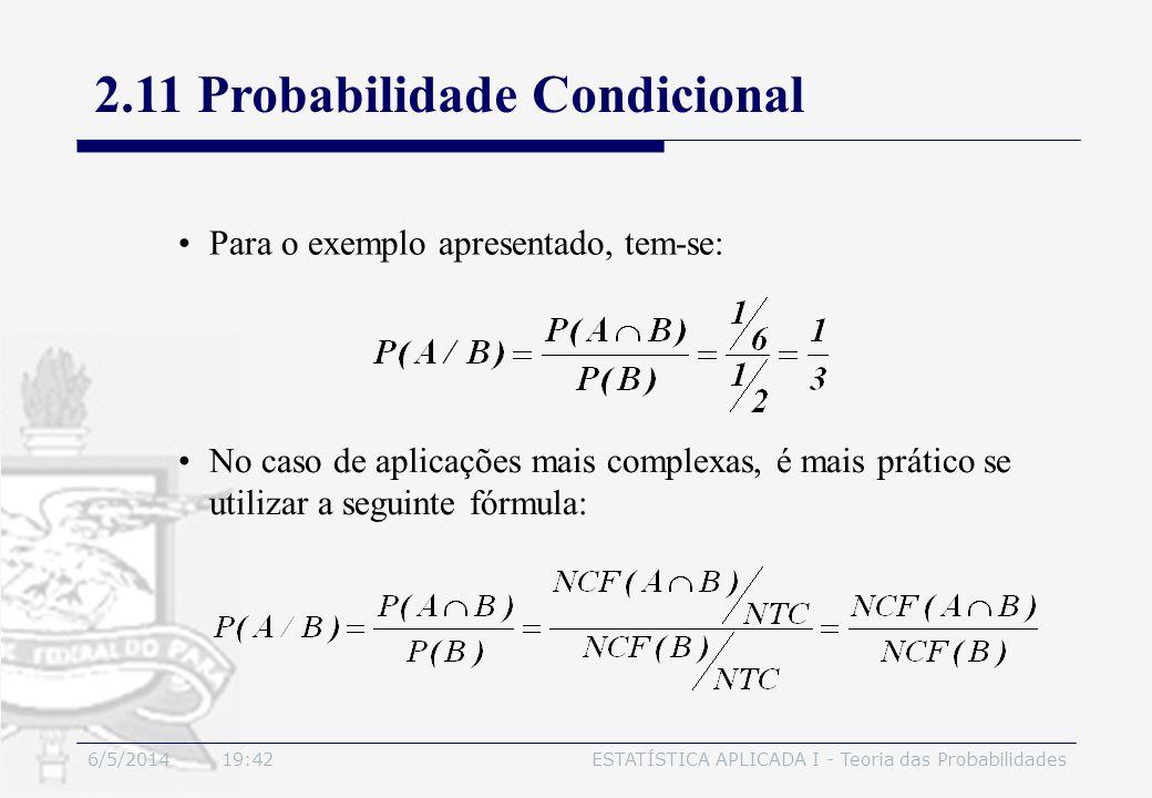 6/5/2014 19:44ESTATÍSTICA APLICADA I - Teoria das Probabilidades Para o exemplo apresentado, tem-se: No caso de aplicações mais complexas, é mais prát
