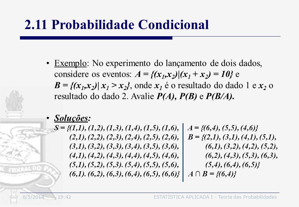 6/5/2014 19:44ESTATÍSTICA APLICADA I - Teoria das Probabilidades Exemplo: No experimento do lançamento de dois dados, considere os eventos: A = {(x 1,