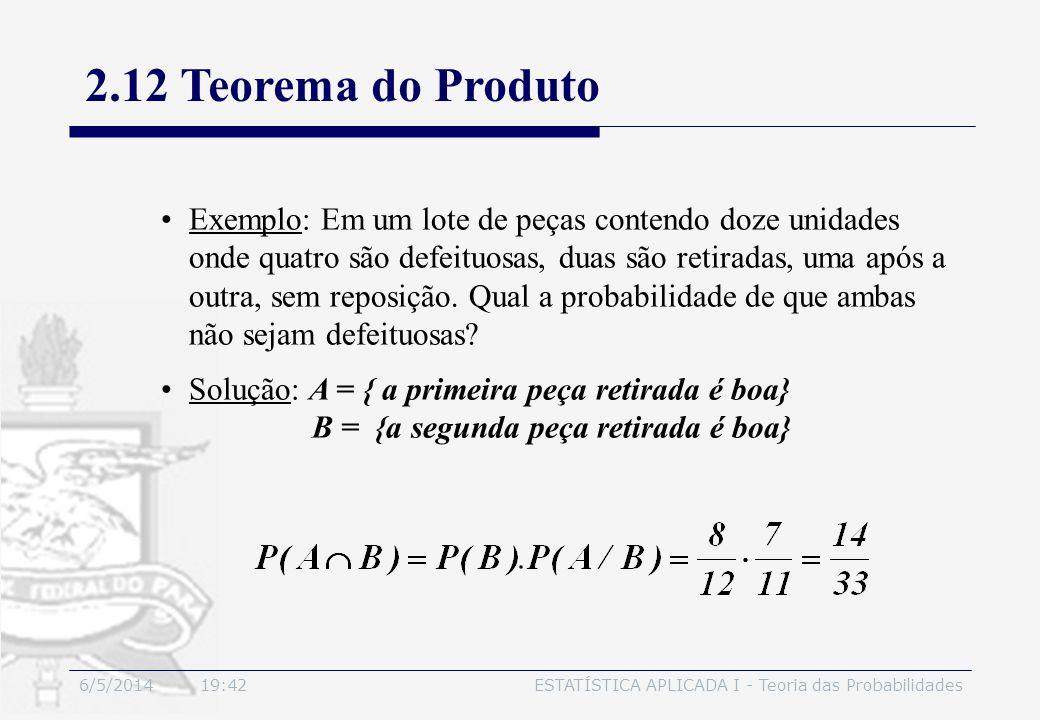 6/5/2014 19:44ESTATÍSTICA APLICADA I - Teoria das Probabilidades Exemplo: Em um lote de peças contendo doze unidades onde quatro são defeituosas, duas
