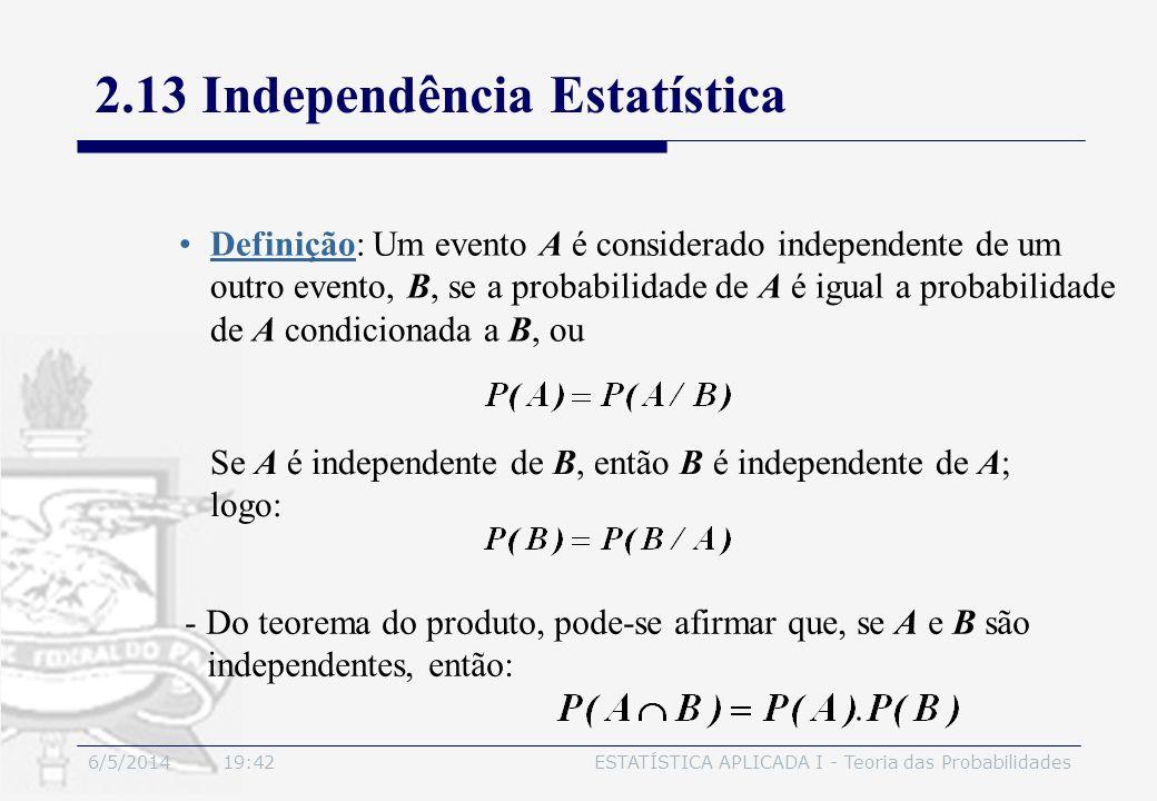 6/5/2014 19:44ESTATÍSTICA APLICADA I - Teoria das Probabilidades Definição: Um evento A é considerado independente de um outro evento, B, se a probabi