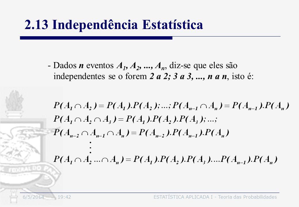 6/5/2014 19:44ESTATÍSTICA APLICADA I - Teoria das Probabilidades - Dados n eventos A 1, A 2,..., A n, diz-se que eles são independentes se o forem 2 a