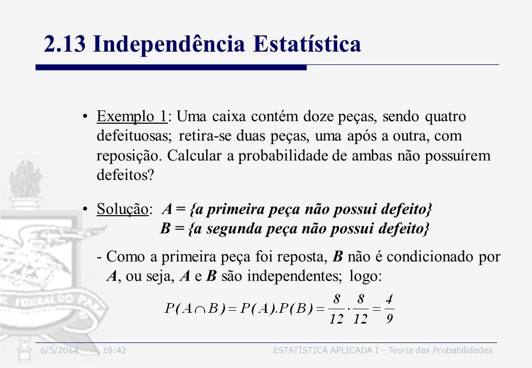6/5/2014 19:44ESTATÍSTICA APLICADA I - Teoria das Probabilidades Exemplo 1: Uma caixa contém doze peças, sendo quatro defeituosas; retira-se duas peça