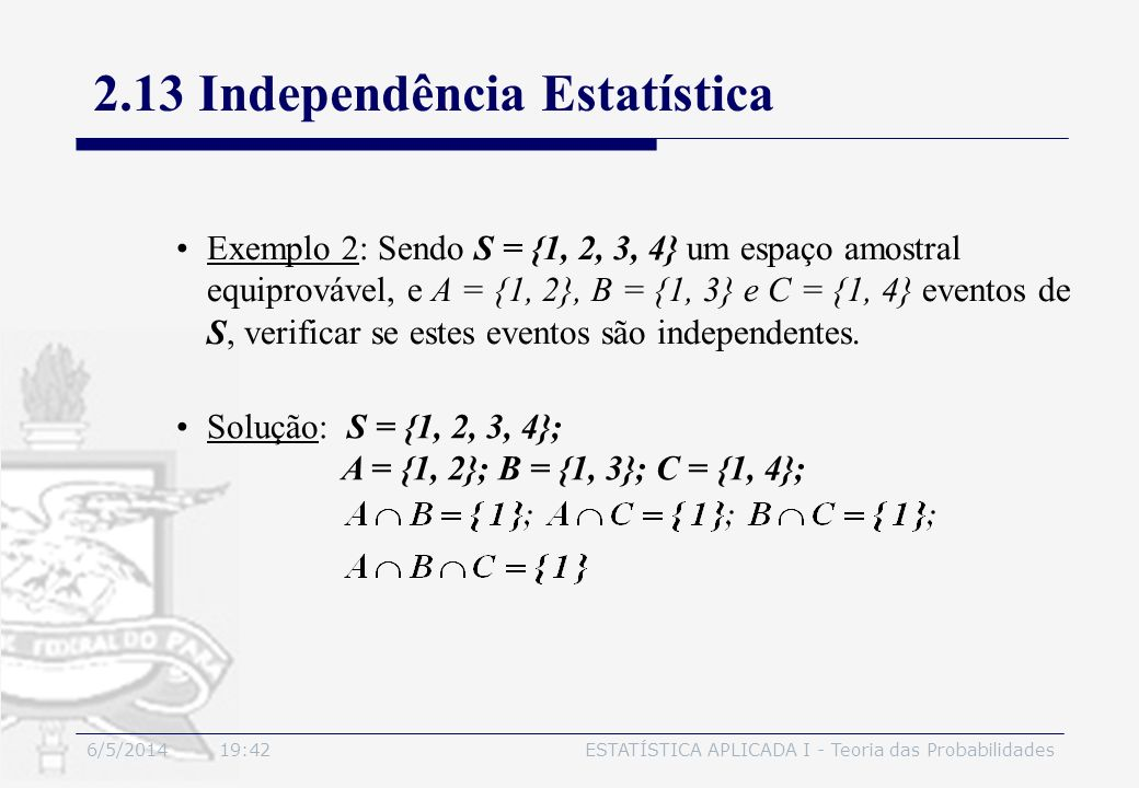 6/5/2014 19:44ESTATÍSTICA APLICADA I - Teoria das Probabilidades Exemplo 2: Sendo S = {1, 2, 3, 4} um espaço amostral equiprovável, e A = {1, 2}, B =