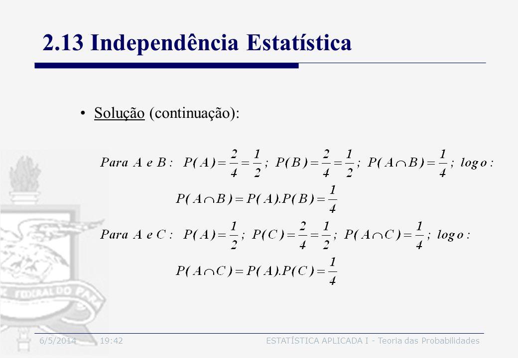 6/5/2014 19:44ESTATÍSTICA APLICADA I - Teoria das Probabilidades Solução (continuação): 2.13 Independência Estatística