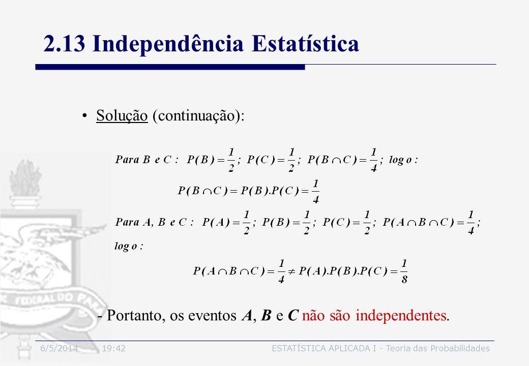 6/5/2014 19:44ESTATÍSTICA APLICADA I - Teoria das Probabilidades Solução (continuação): - Portanto, os eventos A, B e C não são independentes. 2.13 In