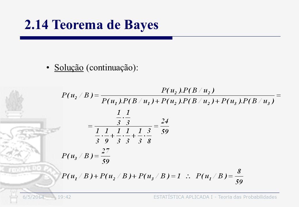 6/5/2014 19:44ESTATÍSTICA APLICADA I - Teoria das Probabilidades Solução (continuação): 2.14 Teorema de Bayes