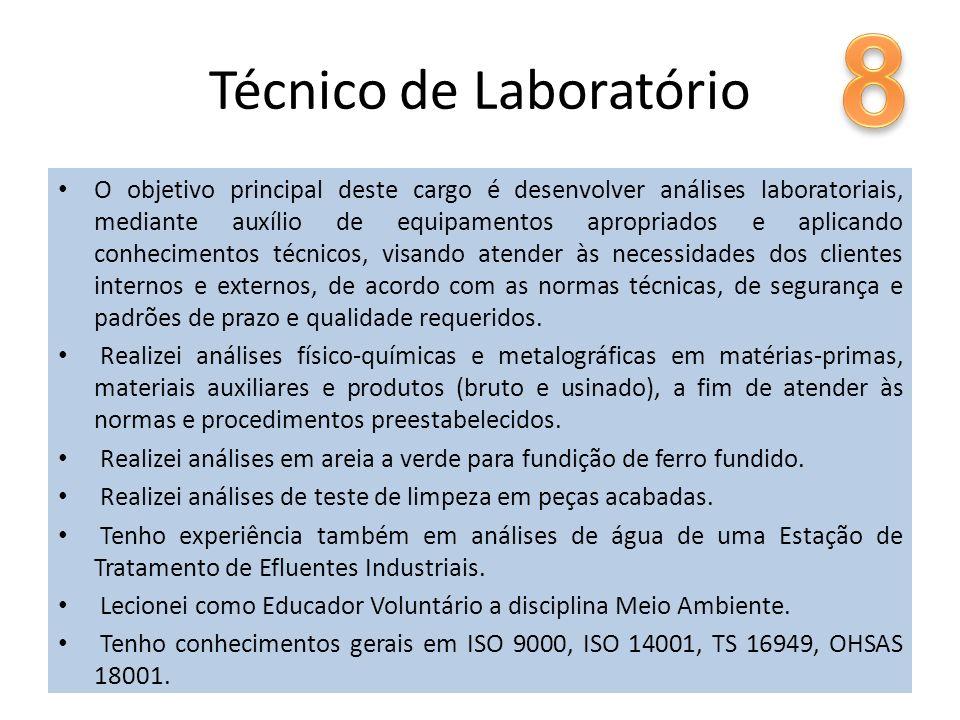 Técnico de Laboratório O objetivo principal deste cargo é desenvolver análises laboratoriais, mediante auxílio de equipamentos apropriados e aplicando
