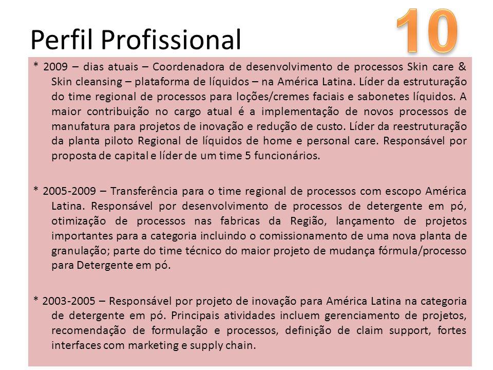 * 2009 – dias atuais – Coordenadora de desenvolvimento de processos Skin care & Skin cleansing – plataforma de líquidos – na América Latina. Líder da