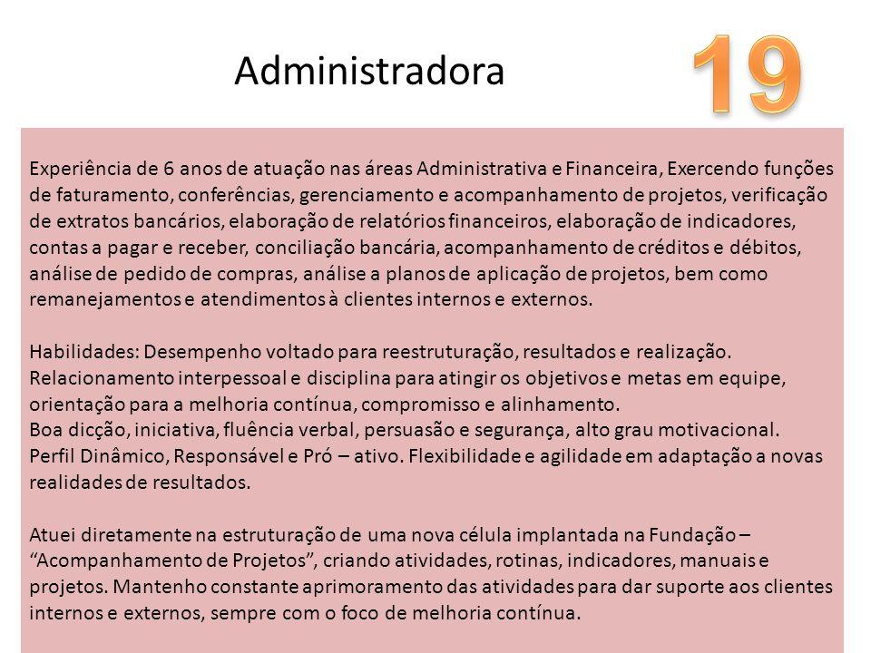 Experiência de 6 anos de atuação nas áreas Administrativa e Financeira, Exercendo funções de faturamento, conferências, gerenciamento e acompanhamento