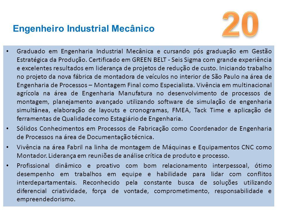 Graduado em Engenharia Industrial Mecânica e cursando pós graduação em Gestão Estratégica da Produção.