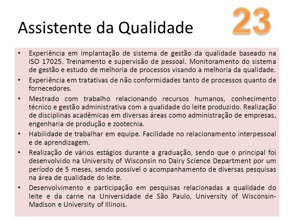 Assistente da Qualidade Experiência em implantação de sistema de gestão da qualidade baseado na ISO 17025.