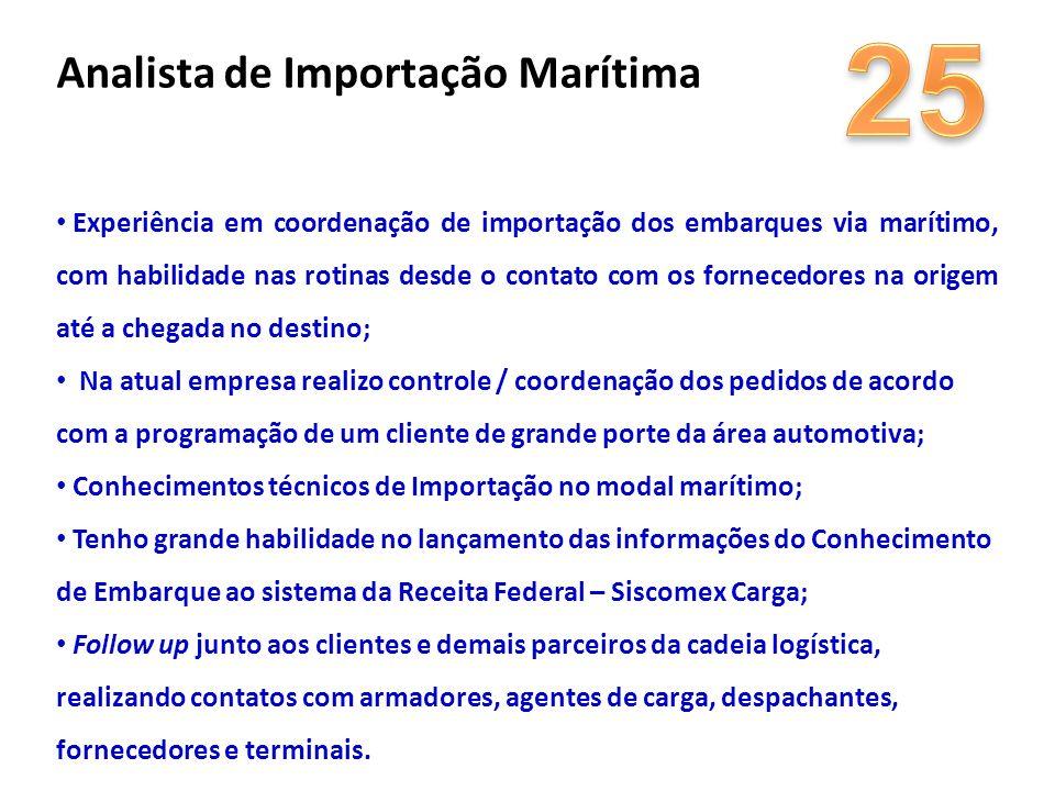 Analista de Importação Marítima Experiência em coordenação de importação dos embarques via marítimo, com habilidade nas rotinas desde o contato com os