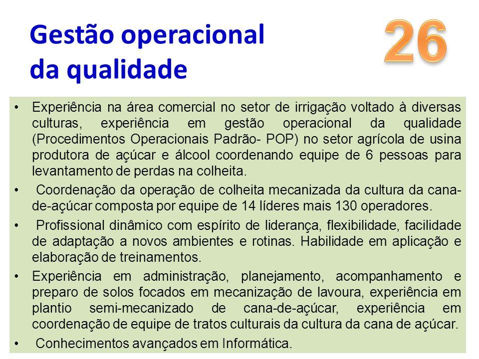 Experiência na área comercial no setor de irrigação voltado à diversas culturas, experiência em gestão operacional da qualidade (Procedimentos Operaci