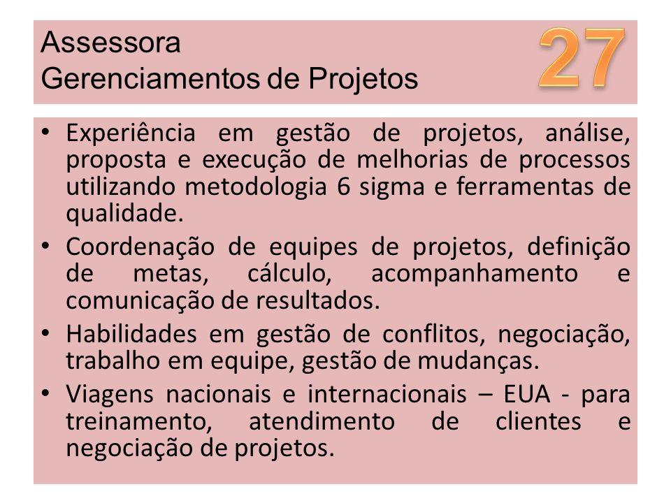 Assessora Gerenciamentos de Projetos Experiência em gestão de projetos, análise, proposta e execução de melhorias de processos utilizando metodologia 6 sigma e ferramentas de qualidade.