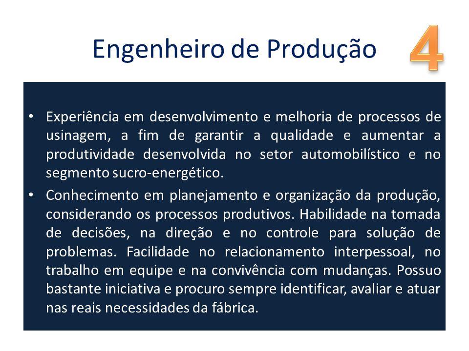 Engenheiro de Produção Experiência em desenvolvimento e melhoria de processos de usinagem, a fim de garantir a qualidade e aumentar a produtividade desenvolvida no setor automobilístico e no segmento sucro-energético.