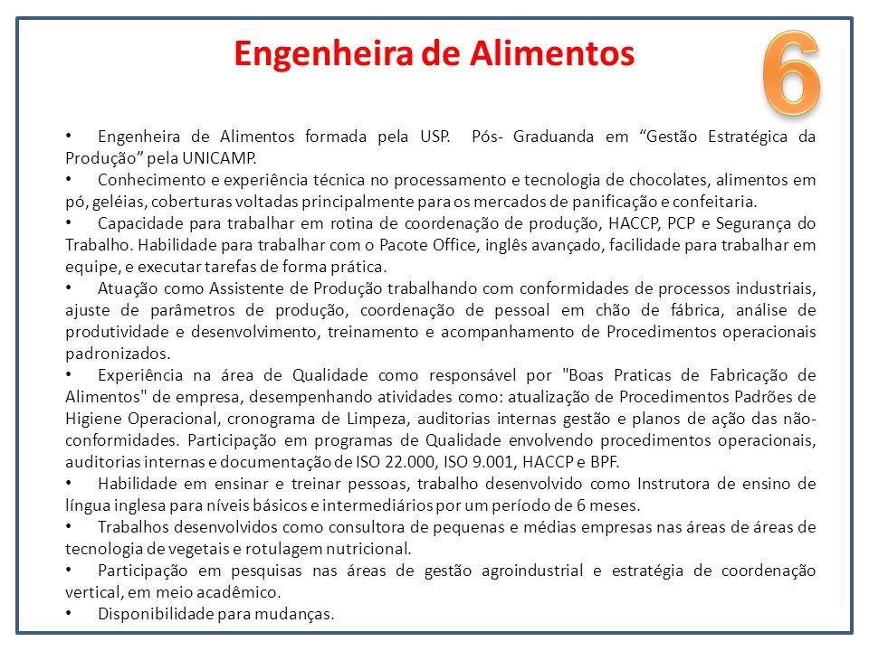 Engenheira de Alimentos Engenheira de Alimentos formada pela USP. Pós- Graduanda em Gestão Estratégica da Produção pela UNICAMP. Conhecimento e experi