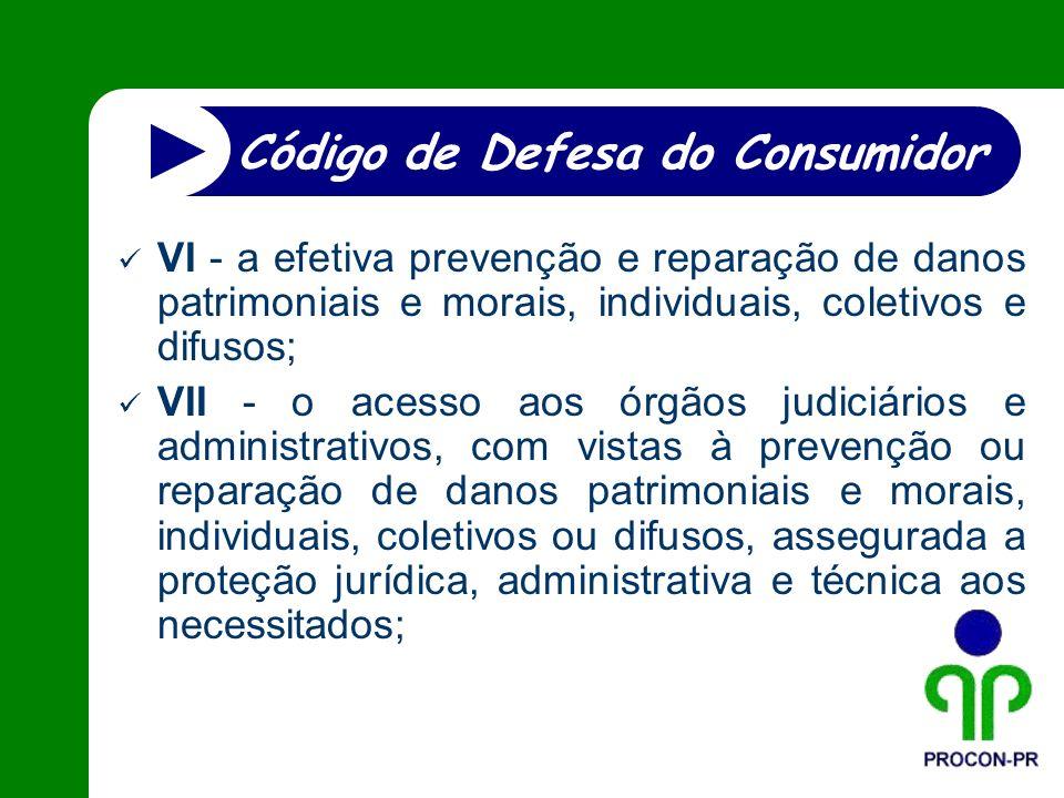 VI - a efetiva prevenção e reparação de danos patrimoniais e morais, individuais, coletivos e difusos; VII - o acesso aos órgãos judiciários e adminis