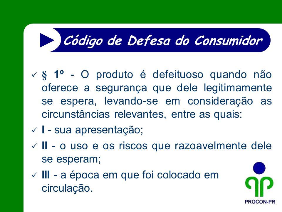 § 1º - O produto é defeituoso quando não oferece a segurança que dele legitimamente se espera, levando-se em consideração as circunstâncias relevantes