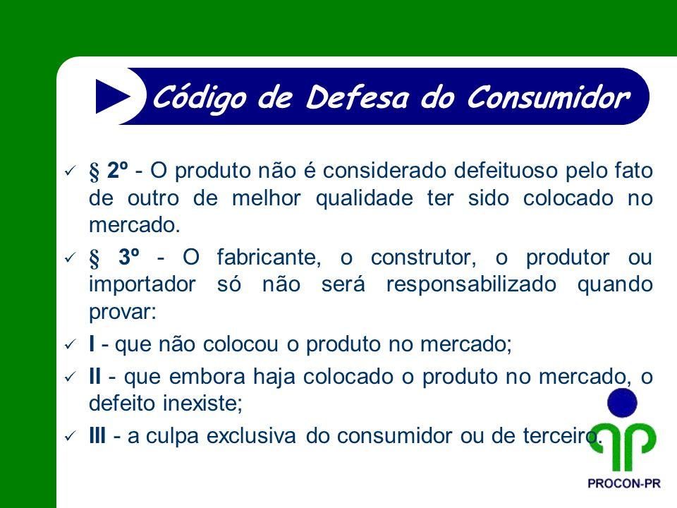 § 2º - O produto não é considerado defeituoso pelo fato de outro de melhor qualidade ter sido colocado no mercado. § 3º - O fabricante, o construtor,