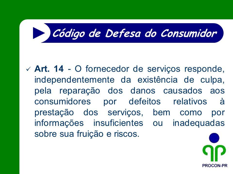 Art. 14 - O fornecedor de serviços responde, independentemente da existência de culpa, pela reparação dos danos causados aos consumidores por defeitos