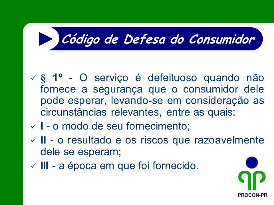 § 1º - O serviço é defeituoso quando não fornece a segurança que o consumidor dele pode esperar, levando-se em consideração as circunstâncias relevant