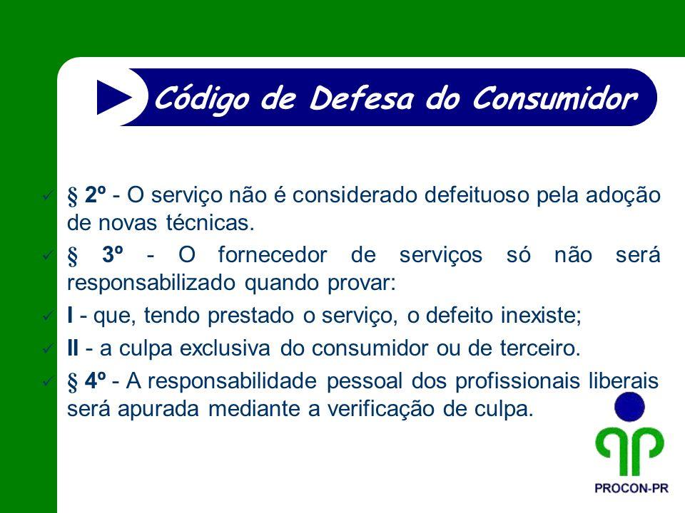 § 2º - O serviço não é considerado defeituoso pela adoção de novas técnicas. § 3º - O fornecedor de serviços só não será responsabilizado quando prova