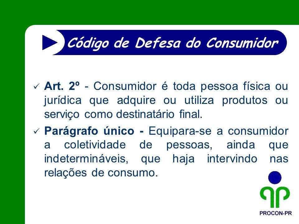 Código de Defesa do Consumidor Art. 2º - Consumidor é toda pessoa física ou jurídica que adquire ou utiliza produtos ou serviço como destinatário fina