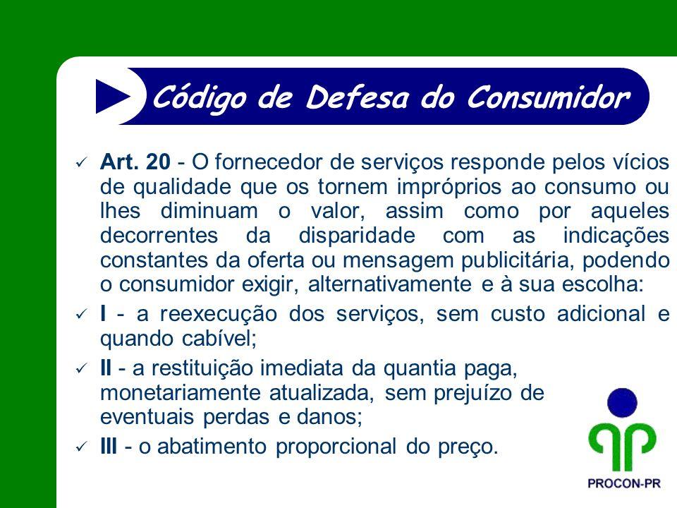 Art. 20 - O fornecedor de serviços responde pelos vícios de qualidade que os tornem impróprios ao consumo ou lhes diminuam o valor, assim como por aqu