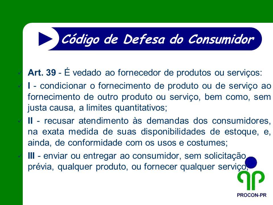 Art. 39 - É vedado ao fornecedor de produtos ou serviços: I - condicionar o fornecimento de produto ou de serviço ao fornecimento de outro produto ou