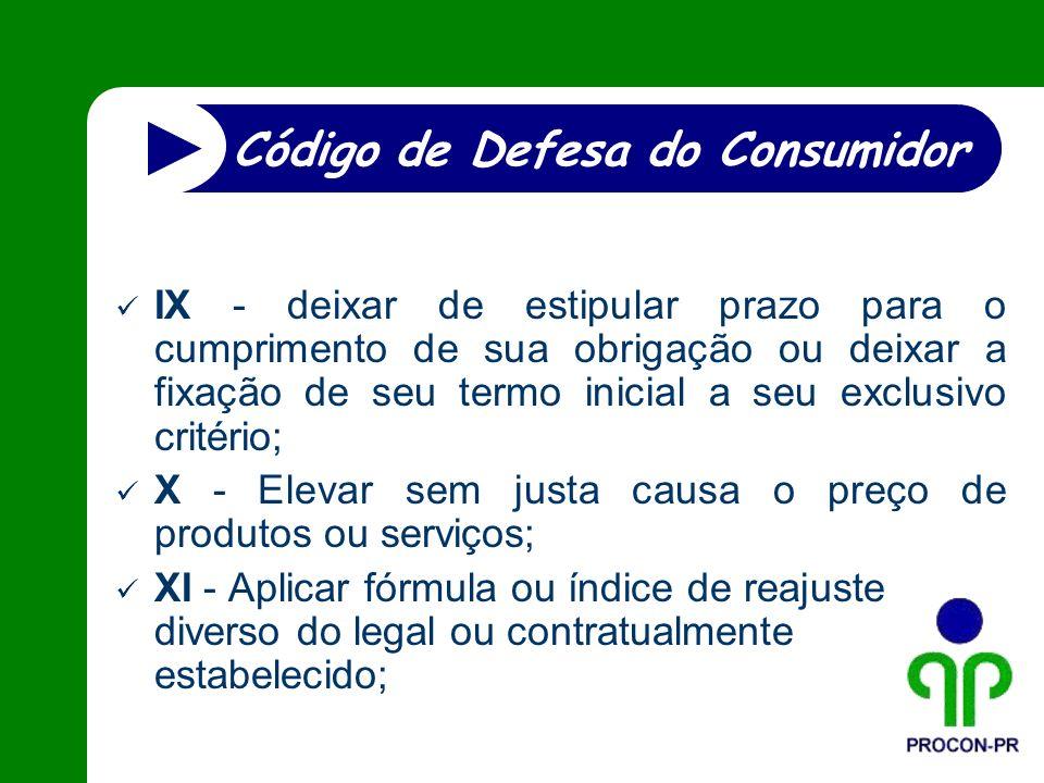IX - deixar de estipular prazo para o cumprimento de sua obrigação ou deixar a fixação de seu termo inicial a seu exclusivo critério; X - Elevar sem j