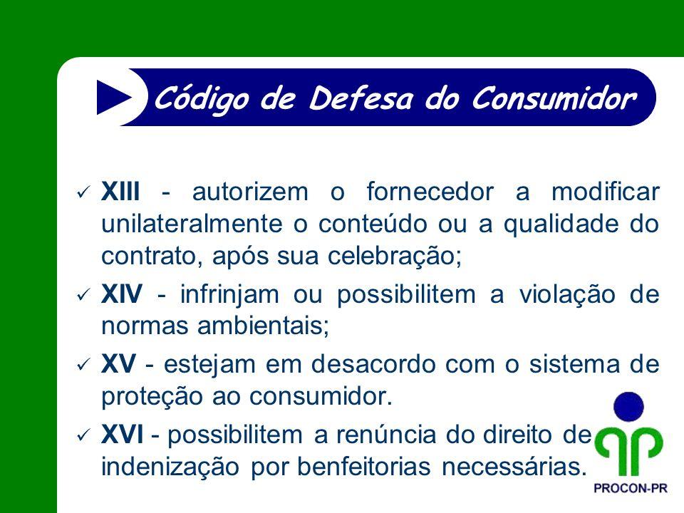 XIII - autorizem o fornecedor a modificar unilateralmente o conteúdo ou a qualidade do contrato, após sua celebração; XIV - infrinjam ou possibilitem