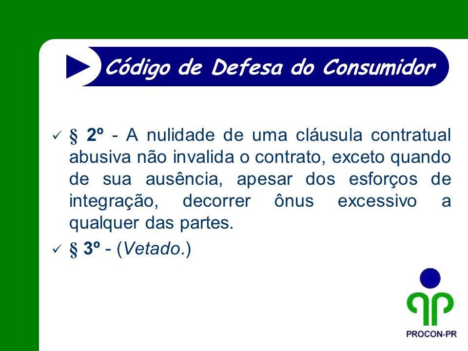§ 2º - A nulidade de uma cláusula contratual abusiva não invalida o contrato, exceto quando de sua ausência, apesar dos esforços de integração, decorr
