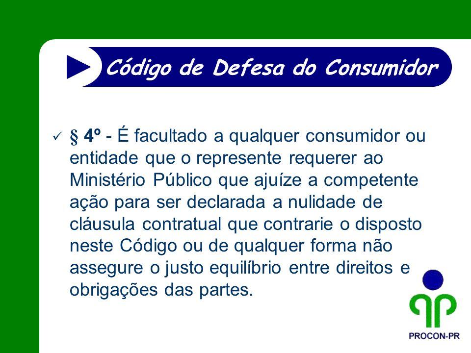 § 4º - É facultado a qualquer consumidor ou entidade que o represente requerer ao Ministério Público que ajuíze a competente ação para ser declarada a