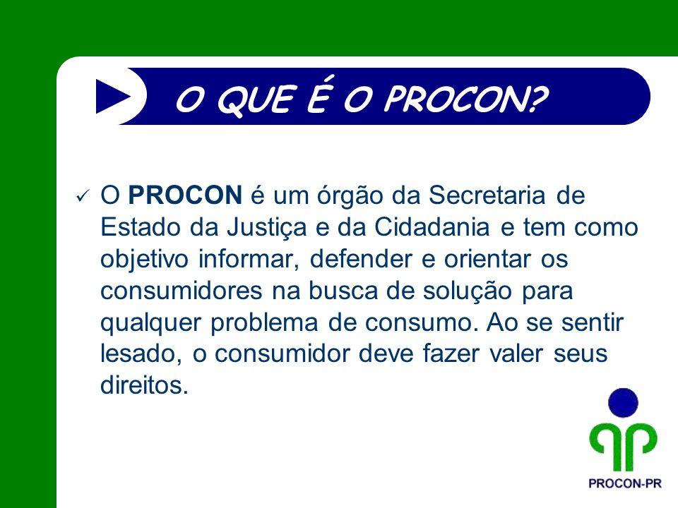 O QUE É O PROCON? O PROCON é um órgão da Secretaria de Estado da Justiça e da Cidadania e tem como objetivo informar, defender e orientar os consumido