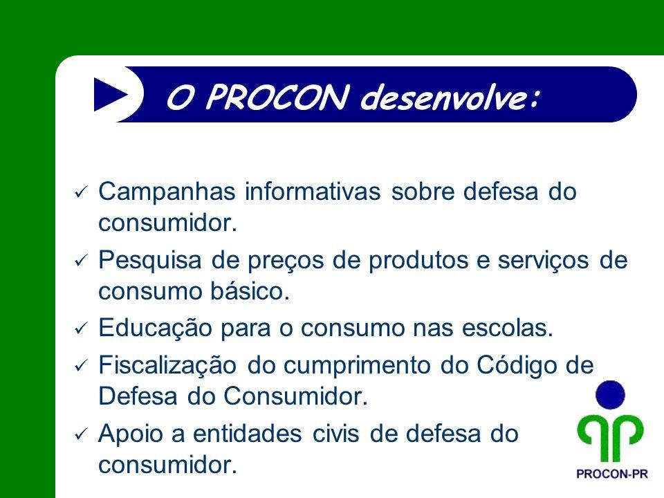 O PROCON desenvolve: Campanhas informativas sobre defesa do consumidor. Pesquisa de preços de produtos e serviços de consumo básico. Educação para o c