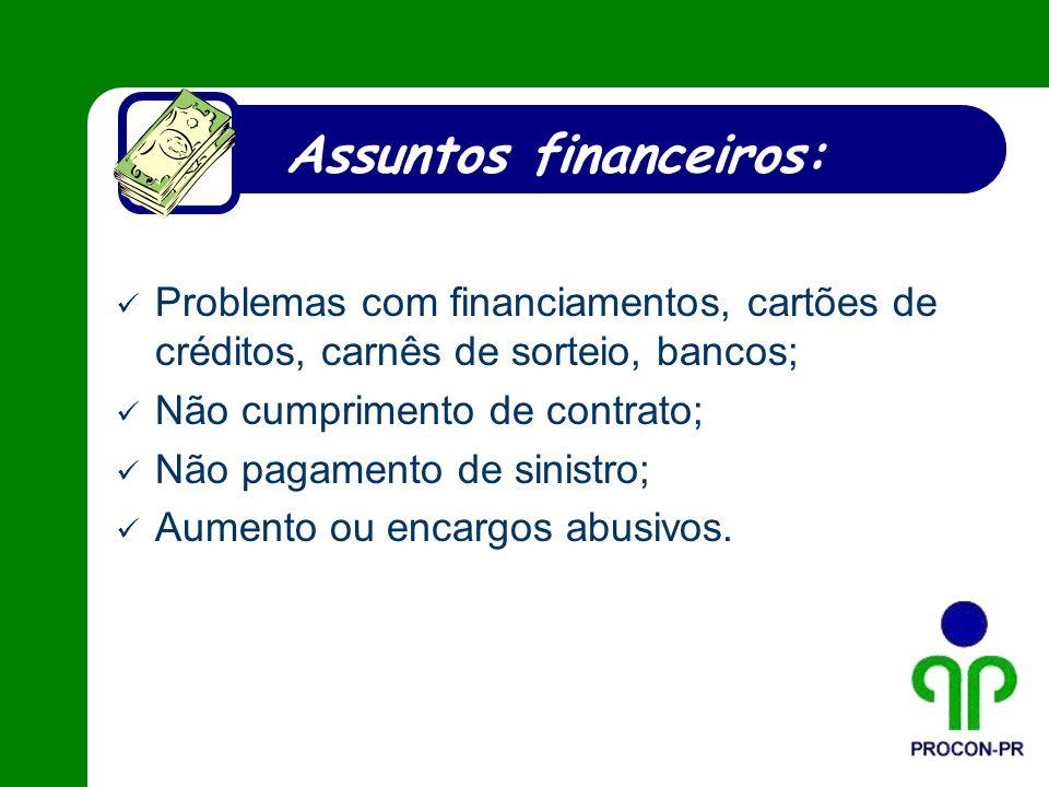 Assuntos financeiros: Problemas com financiamentos, cartões de créditos, carnês de sorteio, bancos; Não cumprimento de contrato; Não pagamento de sini