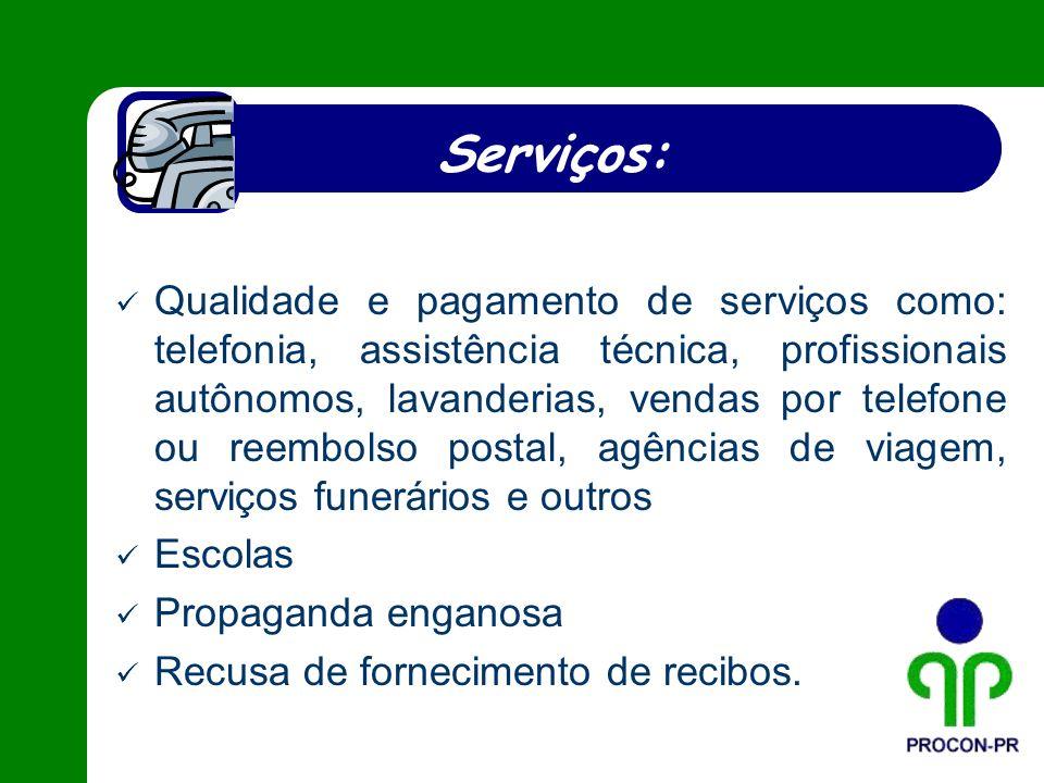 Serviços: Qualidade e pagamento de serviços como: telefonia, assistência técnica, profissionais autônomos, lavanderias, vendas por telefone ou reembol