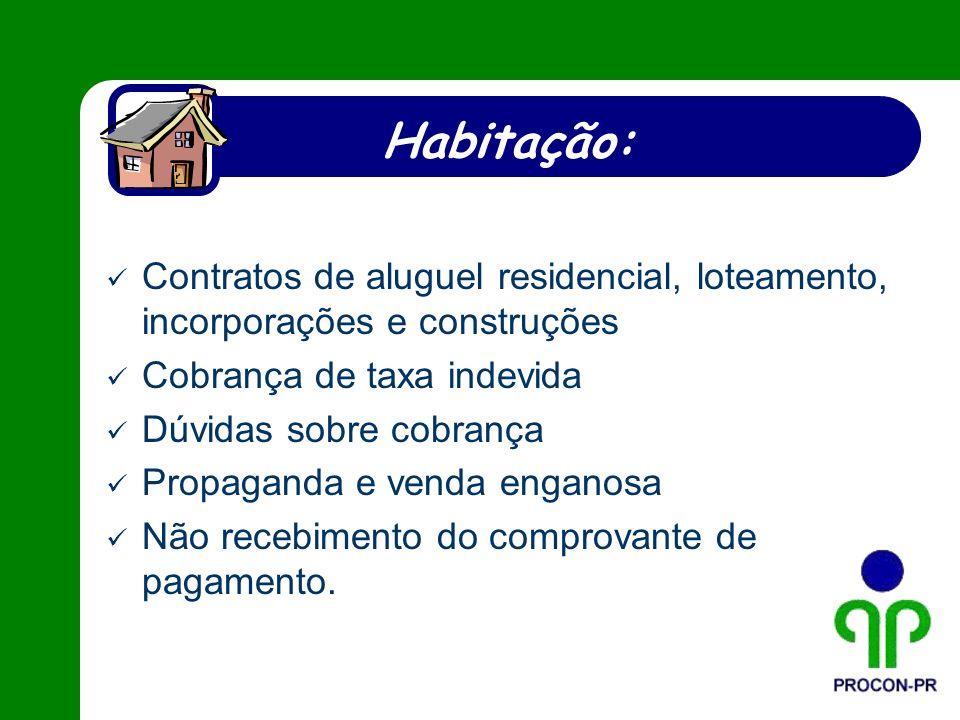 Habitação: Contratos de aluguel residencial, loteamento, incorporações e construções Cobrança de taxa indevida Dúvidas sobre cobrança Propaganda e ven